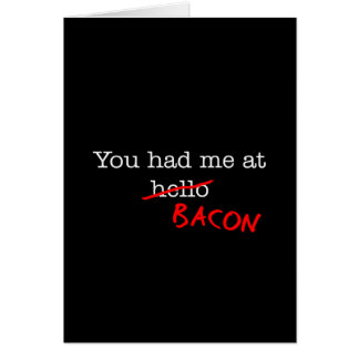Bacon You Had Me At Card