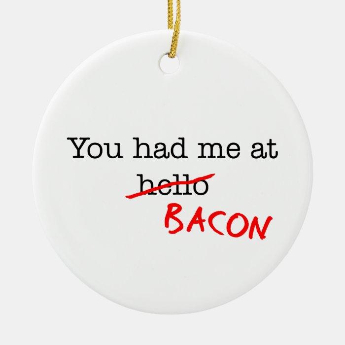 Bacon You Had Me At Ceramic Ornament