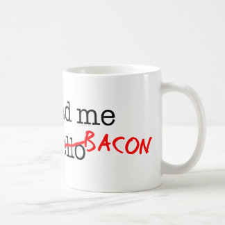 Bacon You Had Me At Coffee Mug