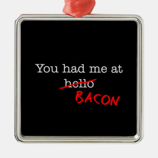 Bacon You Had Me At Metal Ornament