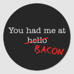 Bacon You Had Me At Round Stickers