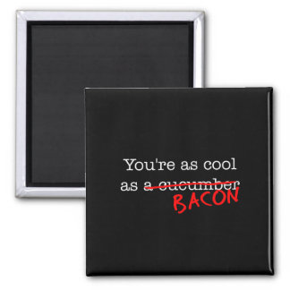 Bacon You're as Cool as 2 Inch Square Magnet