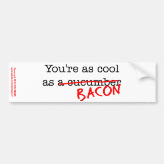 Bacon You're as Cool as Bumper Sticker