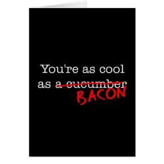 Bacon You're as Cool as Card