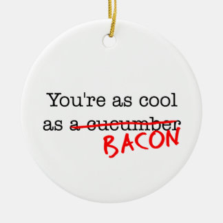 Bacon You're as Cool as Ceramic Ornament