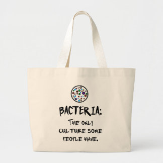 BACTERIA: THE ONLY CULTURE SOME PEOPLE HAVE. LARGE TOTE BAG