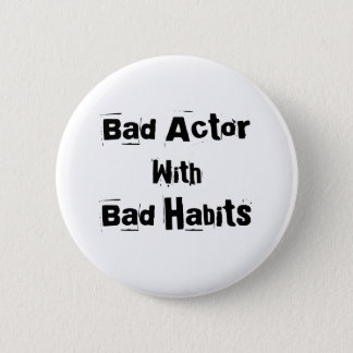 Bad Actor With Bad Habits Button