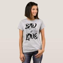 Bad At Love II T-Shirt
