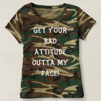 Bad Attitude Outta My Face - Camo Shirt