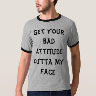 Bad Attitude Outta My Face _ Men's Ringer T-Shirt