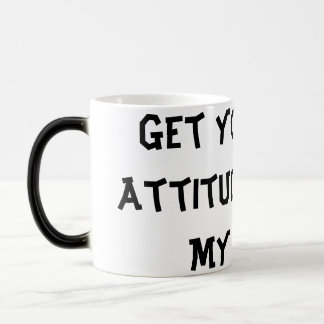 Bad Attitude Outta My Face - Morphing Mug