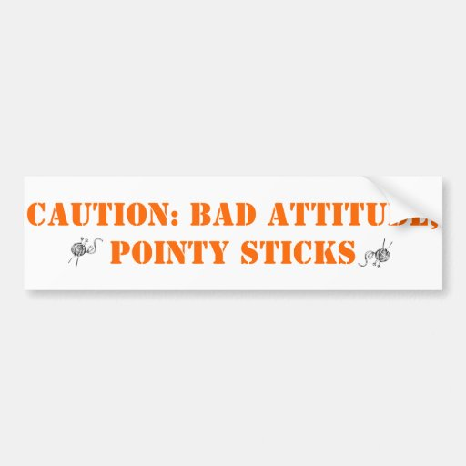 Bad attitude, pointy sticks car bumper sticker