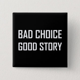 Bad Choice Good Story Button