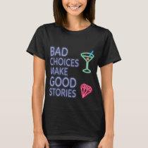 Bad Choices | Neon Funny Quote T-Shirt