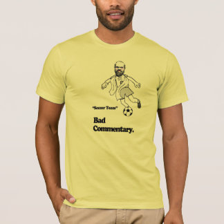Bad Commentary: Soccer Tease! T-Shirt