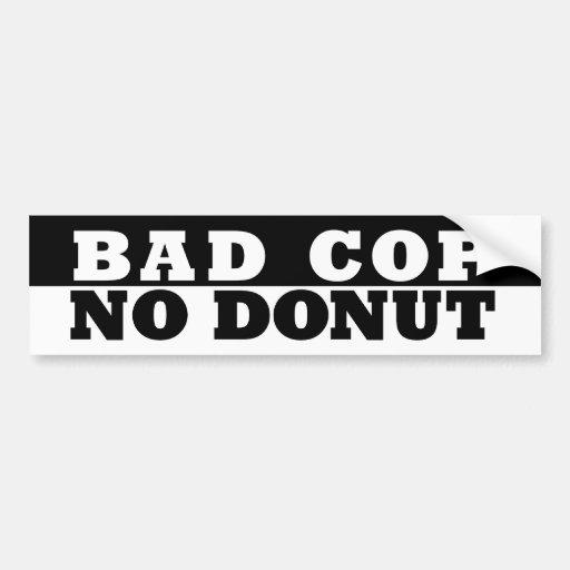 Bad Cop No Donut Bumper Sticker