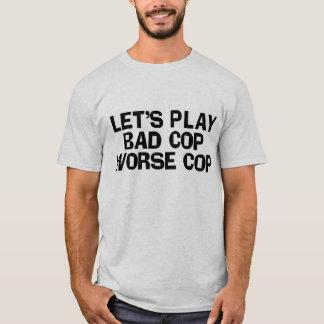 Bad cop - Worse cop T-Shirt