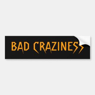 BAD CRAZINESS BUMPER STICKER
