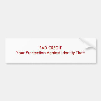 BAD CREDIT Your Proctection Against Identity Theft Bumper Sticker