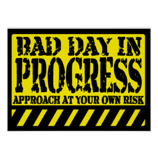 BAD DAY IN PROGRESS POSTER