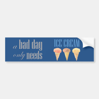 Bad Day Needs Ice Cream Funny Motivational Bumper Sticker
