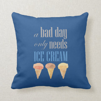 Bad Day Needs Ice Cream Funny Motivational Pillow