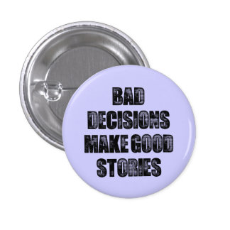 BAD DECISIONS 1 INCH ROUND BUTTON