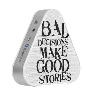 Bad Decisions Make Good Stories- funny proverb Bluetooth Speaker