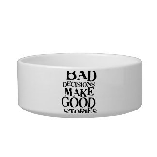 Bad Decisions Make Good Stories- funny proverb Bowl