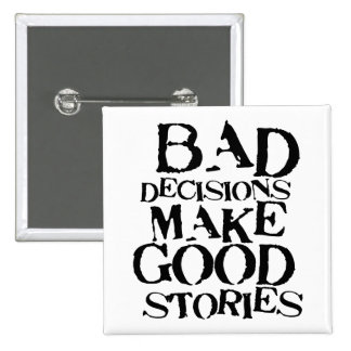 Bad Decisions Make Good Stories- funny proverb Pinback Buttons
