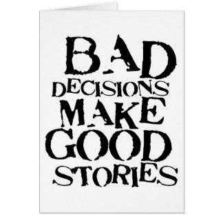 Bad Decisions Make Good Stories- funny proverb Card