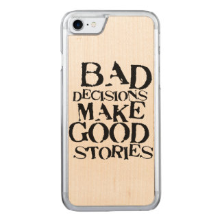 Bad Decisions Make Good Stories- funny proverb Carved iPhone 7 Case