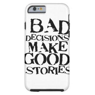 Bad Decisions Make Good Stories- funny proverb Tough iPhone 6 Case