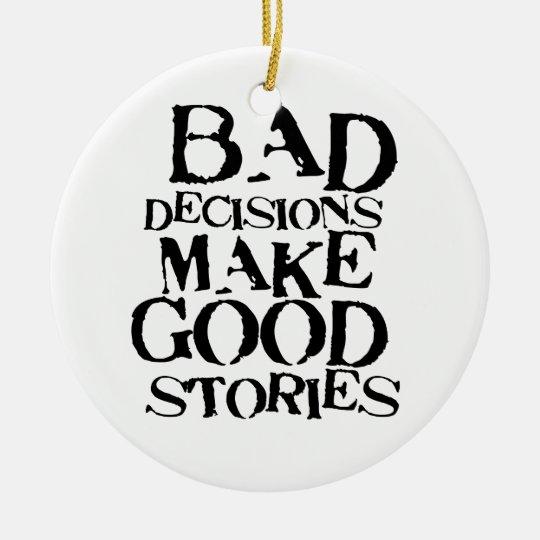Bad Decisions Make Good Stories- funny proverb Ceramic Ornament
