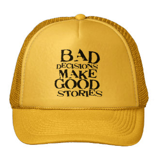 Bad Decisions Make Good Stories- funny proverb Trucker Hat