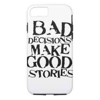 Bad Decisions Make Good Stories- funny proverb iPhone 8/7 Case