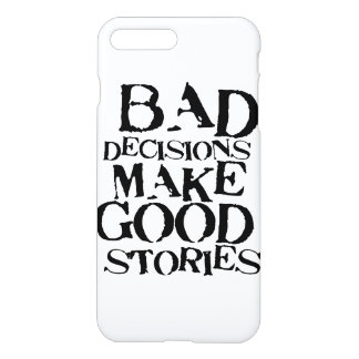Bad Decisions Make Good Stories- funny proverb iPhone 8 Plus/7 Plus Case
