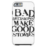 Bad Decisions Make Good Stories- funny proverb iPhone 6 Case