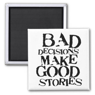 Bad Decisions Make Good Stories- funny proverb Magnet