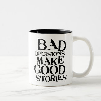 Bad Decisions Make Good Stories- funny proverb Two-Tone Coffee Mug