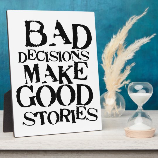 Bad Decisions Make Good Stories- funny proverb Plaque