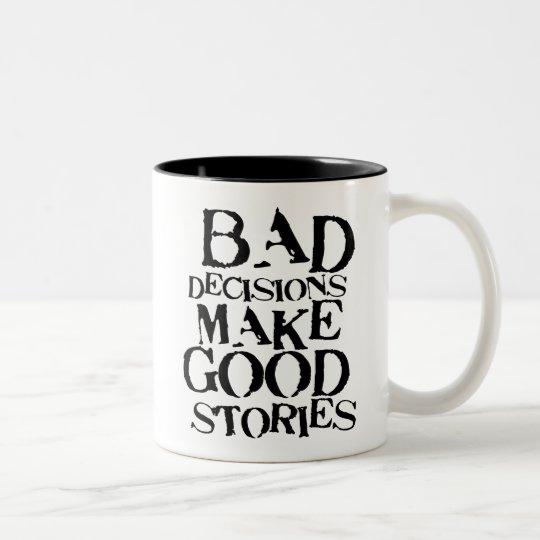 Bad Decisions Make Good Stories- funny proverb Two-Tone Coffee Mug