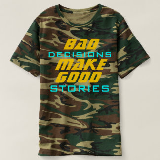 Bad Decisions Make Good Stories Funny Quote T-shirt