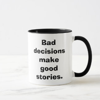 Bad decisions make good stories. mug