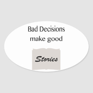 Bad Decisions Make Good Stories Oval Sticker