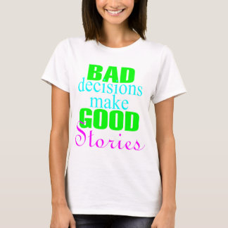 Bad decisions make good stories T-Shirt