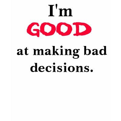 bad_decisions_tee_tshirt-p235381773659655009ytyy_400.jpg
