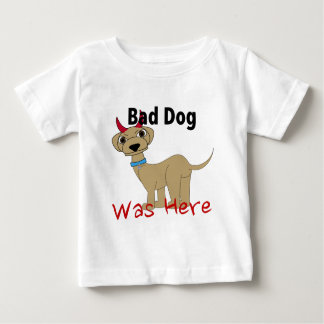 Bad Dog Was Here Baby T-Shirt