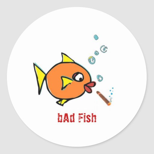 Bad fish extras classic round sticker zazzle for Is fish bad for you