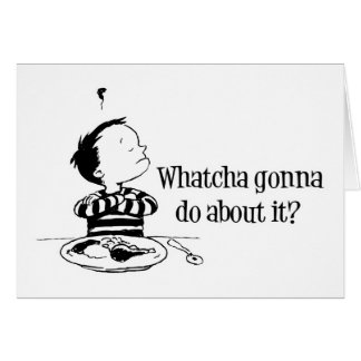 Bad food : Whatcha Gonna Do About It? Greeting Cards